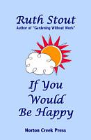 Ruth_Stout_If_You_Would_Be_Happy_Cover_200px
